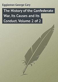 George Eggleston -The History of the Confederate War, Its Causes and Its Conduct. Volume 2 of 2