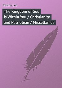 Leo Tolstoy -The Kingdom of God is Within You / Christianity and Patriotism / Miscellanies
