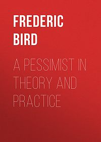 Frederic Bird -A Pessimist in Theory and Practice