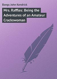 John Bangs -Mrs. Raffles: Being the Adventures of an Amateur Crackswoman