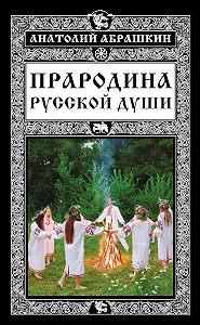 Анатолий Абрашкин -Прародина русской души