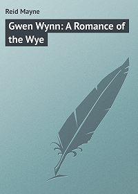 Mayne Reid -Gwen Wynn: A Romance of the Wye