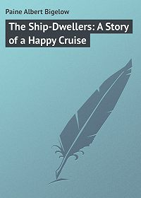Albert Paine -The Ship-Dwellers: A Story of a Happy Cruise