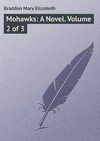 Mary Braddon -Mohawks: A Novel. Volume 2 of 3
