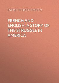 Evelyn Everett-Green -French and English: A Story of the Struggle in America