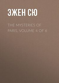 Эжен Сю -The Mysteries of Paris, Volume 4 of 6