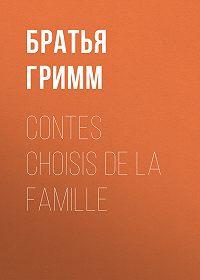 Якоб и Вильгельм Гримм -Contes choisis de la famille