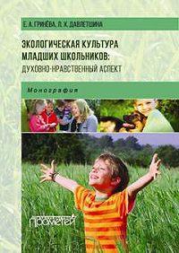 Л. Давлетшина, Е. Гринева - Экологическая культура младших школьников: духовно-нравственный аспект