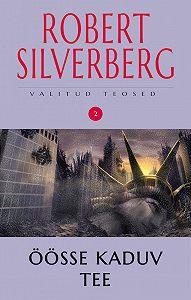 Robert Silverberg -Valitud teosed 2. Öösse kaduv tee