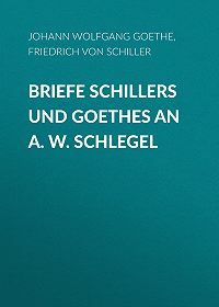 Johann Wolfgang -Briefe Schillers und Goethes an A. W. Schlegel
