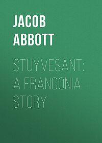 Jacob Abbott -Stuyvesant: A Franconia Story