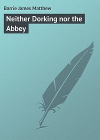 James Barrie -Neither Dorking nor the Abbey