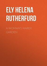 Helena Ely -A Woman's Hardy Garden