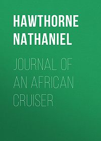 Nathaniel Hawthorne -Journal of an African Cruiser
