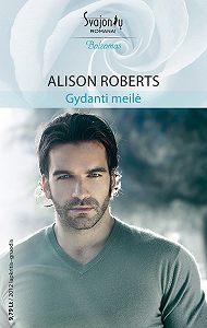 Alison Roberts -Gydanti meilė