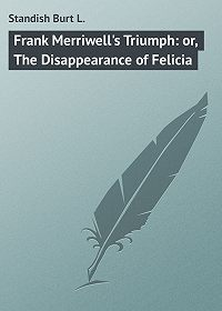 Burt Standish -Frank Merriwell's Triumph: or, The Disappearance of Felicia