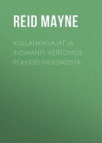 Mayne Reid -Kullankaivajat ja indiaanit: Kertomus Pohjois-Meksikosta