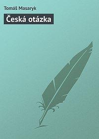 Tomáš Masaryk -Česká otázka