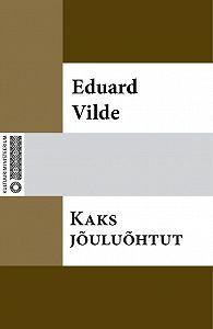 Eduard Vilde -Kaks jõuluõhtut