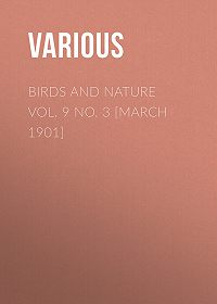 Various -Birds and Nature Vol. 9 No. 3 [March 1901]