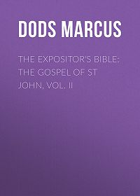 Marcus Dods -The Expositor's Bible: The Gospel of St John, Vol. II