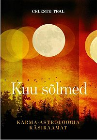 Celeste Teal -Kuu sõlmed. Karma-astroloogia käsiraamat