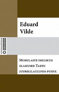 Eduard Vilde -Muhulaste imelikud elamused Tartu juubelilaulupeo puhul