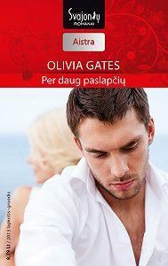 Olivia Gates -Per daug paslapčių
