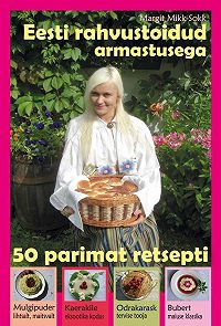Margit Mikk-Sokk -Eesti Rahvustoidud. 50 parimat retsepti