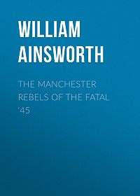 William Ainsworth -The Manchester Rebels of the Fatal '45