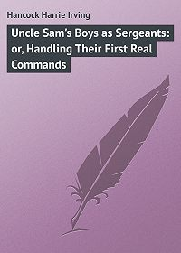 Harrie Hancock -Uncle Sam's Boys as Sergeants: or, Handling Their First Real Commands