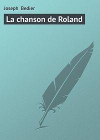 Joseph Bedier - La chanson de Roland