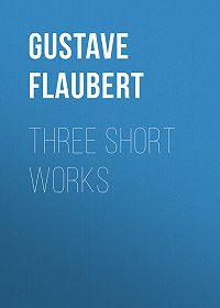 Gustave Flaubert -Three short works