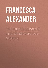 Francesca Alexander -The Hidden Servants and Other Very Old Stories