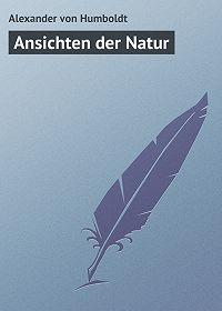 Alexander von - Ansichten der Natur