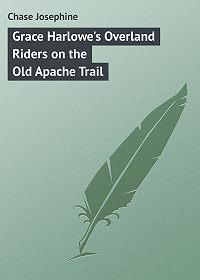 Chase Josephine -Grace Harlowe's Overland Riders on the Old Apache Trail