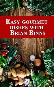 Brian Binns -Easy Gourmet Dishes with Brian Binns
