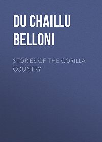 Paul Du Chaillu -Stories of the Gorilla Country