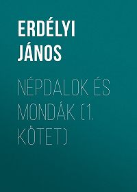 János Erdélyi -Népdalok és mondák (1. kötet)
