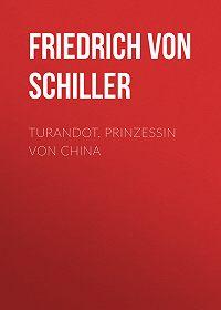 Friedrich Schiller -Turandot, Prinzessin von China