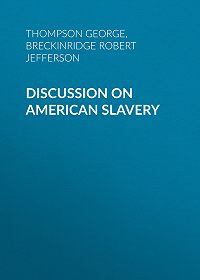 George Thompson -Discussion on American Slavery