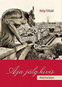 Helgi Erilaid -Aja jälg kivis. Prantsusmaa