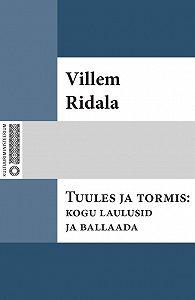 Villem Grünthal-Ridala -Tuules ja tormis: kogu laulusid ja ballaade