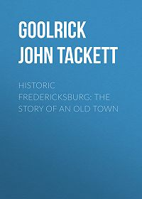 John Goolrick -Historic Fredericksburg: The Story of an Old Town