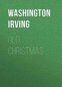Washington Irving -Old Christmas