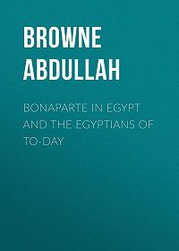 Abdullah Browne -Bonaparte in Egypt and the Egyptians of To-day