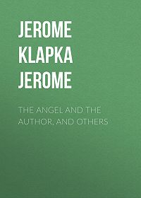 Jerome Jerome -The Angel and the Author, and Others