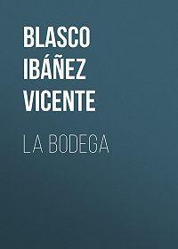 Vicente Blasco Ibáñez -La bodega
