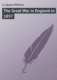 William Le Queux -The Great War in England in 1897
