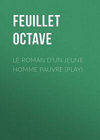 Octave Feuillet -Le roman d'un jeune homme pauvre (Play)